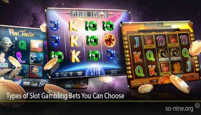 Types of Slot Gambling Bets You Can Choose