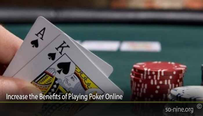 Increase the Benefits of Playing Poker Online