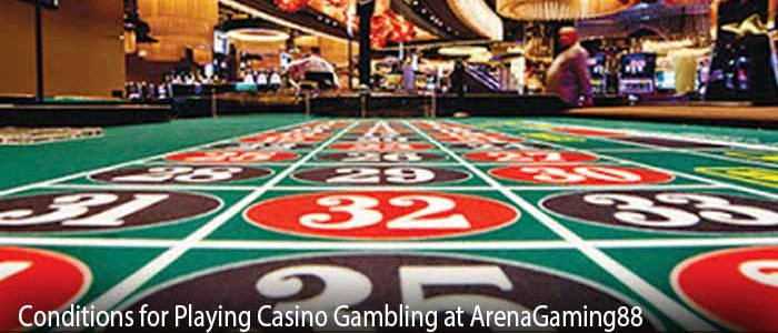 Conditions for Playing Casino Gambling at ArenaGaming88