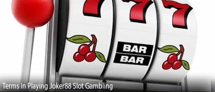 Terms in Playing Joker88 Slot Gambling